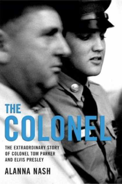 Elvis Presley Books - The Colonel: The Extraordinary Story of Colonel Tom Parker and Elvis Presley