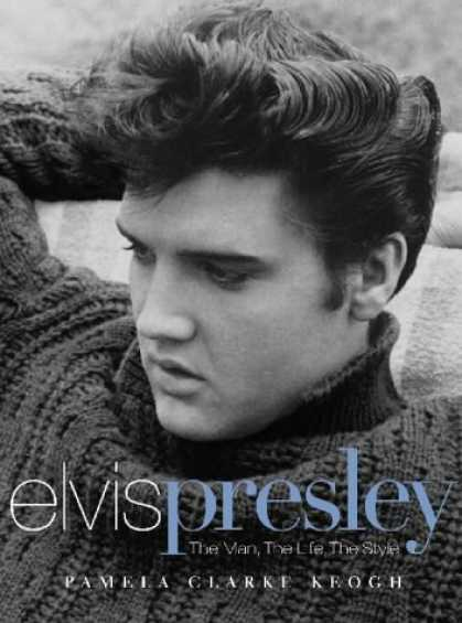 Elvis Presley Books - Elvis Presley: The Man, the Life, the Style