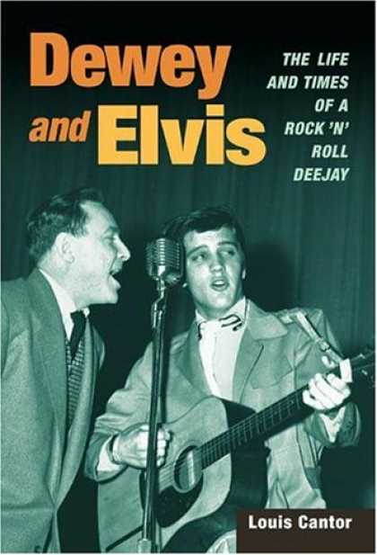 Elvis Presley Books - Dewey and Elvis: The Life and Times of a Rock 'n' Roll Deejay (Music in American