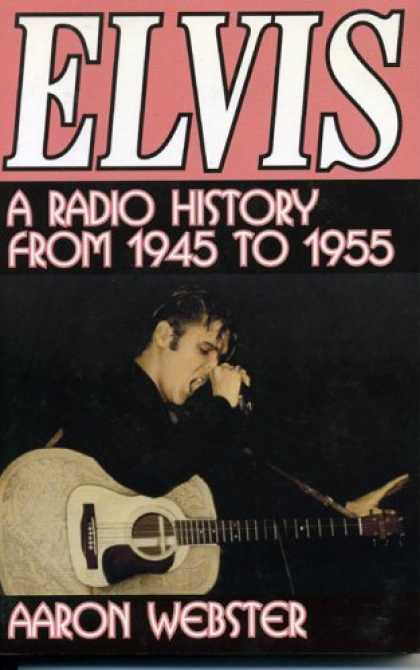 Elvis Presley Books - Elvis, the New Rage: A Radio History from 1945 to 1955