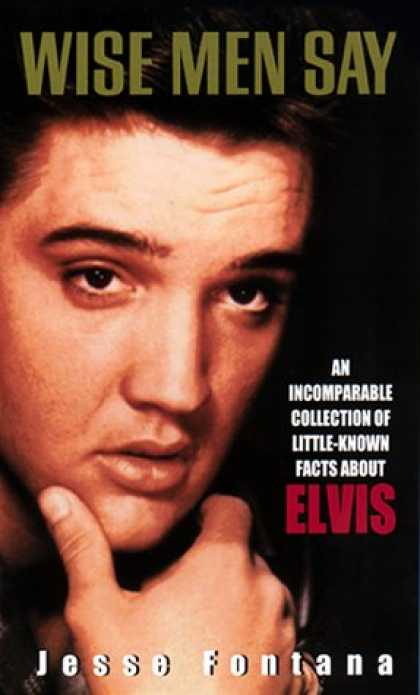 Elvis Presley Books - Wise Men Say:: An Incomparable Collection Of Little-Known Facts About Elvis