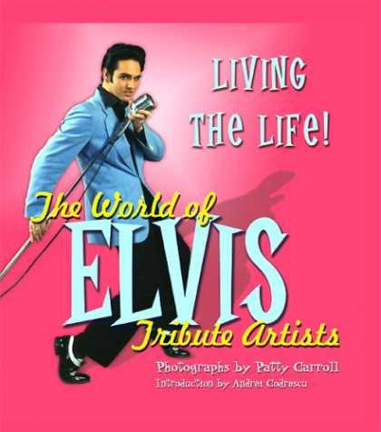Elvis Presley Books - Living the Life: The World of Elvis Tribute Artists