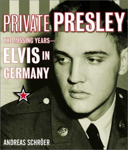 Elvis Presley Books - Private Presley: The Missing Years--Elvis in Germany