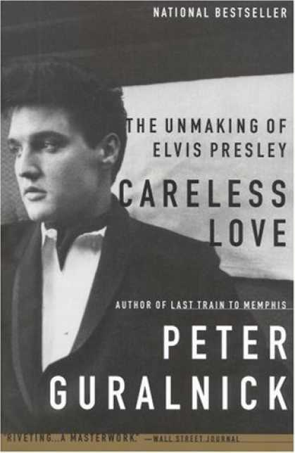 Elvis Presley Books - Careless Love: The Unmaking of Elvis Presley