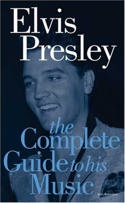 Elvis Presley Books - Elvis Presley: The Complete Guide to His Music (Complete Guide to the Music of..