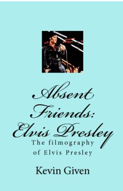 Elvis Presley Books - Absent Friends: Elvis Presley: The Filmography Of Elvis Presley