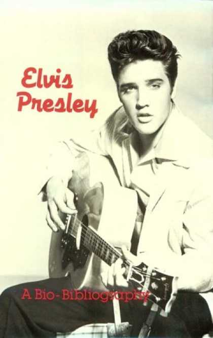 Elvis Presley Books - Elvis Presley: A Bio-Bibliography (Popular Culture Bio-Bibliographies)