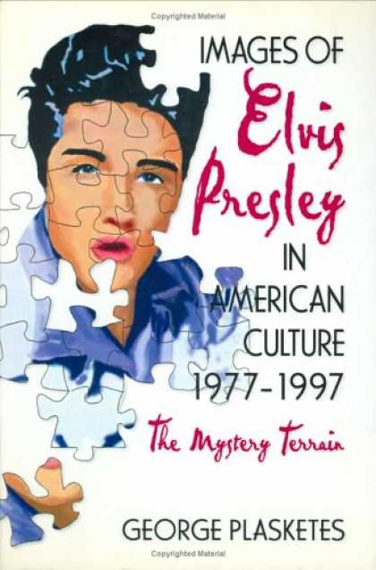 Elvis Presley Books - Images of Elvis Presley in American Culture, 1977-1997: The Mystery Terrain