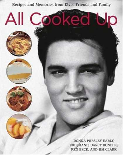 Elvis Presley Books - All Cooked Up: Recipes and Memories from Elvis' Friends and Family