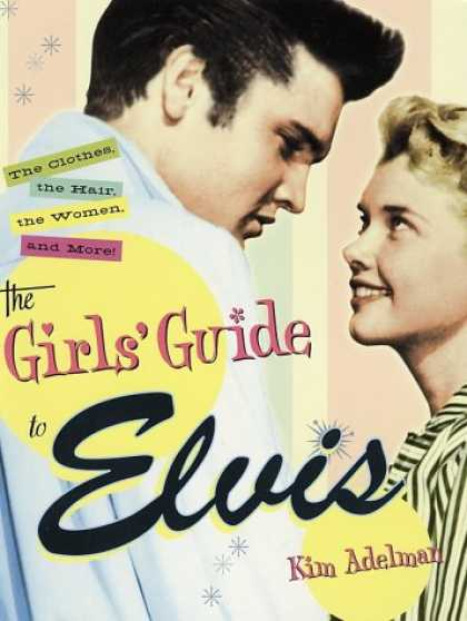 Elvis Presley Books - The Girls' Guide to Elvis: The Clothes, The Hair, The Women, and More!