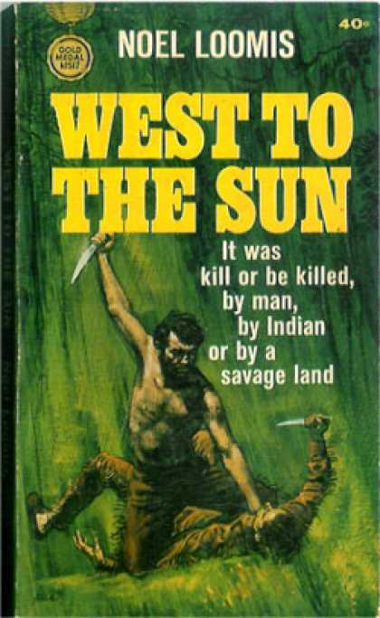 Gold Medal Books - West To the Sun - Noel M. Loomis