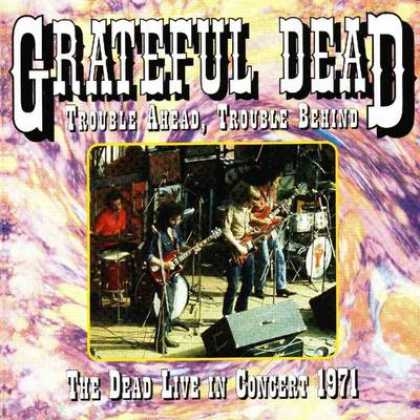 Grateful Dead - Grateful Dead - Trouble Ahead Trouble Behind