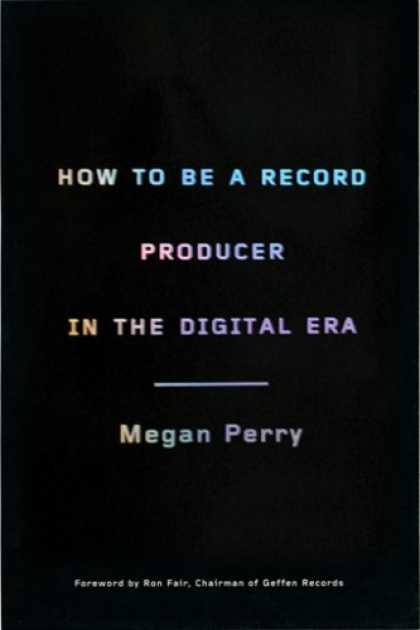 Greatest Book Covers - How to be a Record Producer in the Digital Era