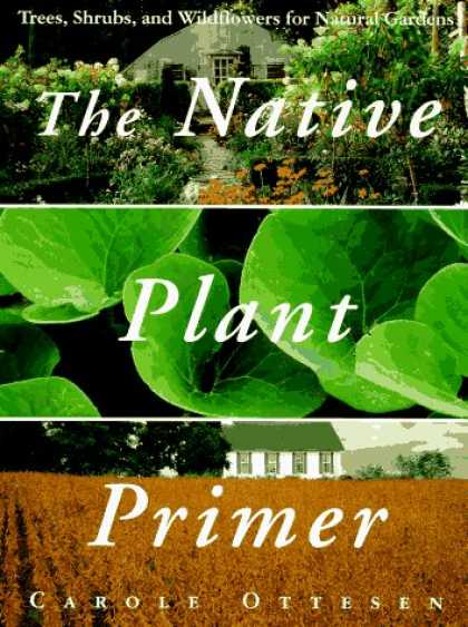 Harmony Books - The Native Plant Primer: Trees, Shrubs, and Wildflowers for Natural Gardens