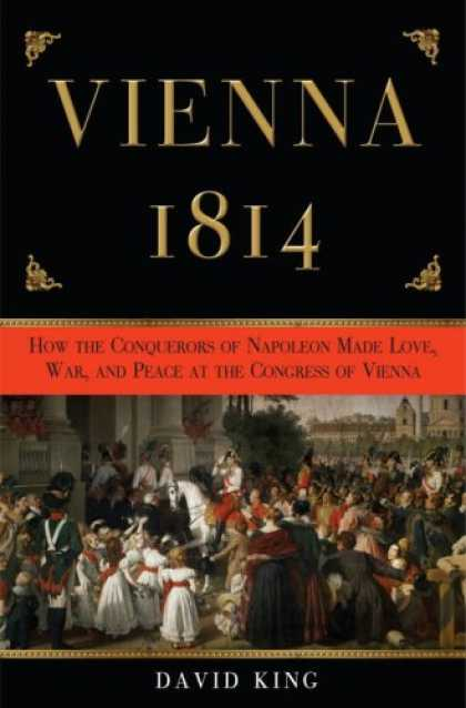 Harmony Books - Vienna 1814: How the Conquerors of Napoleon Made Love, War, and Peace at the Con