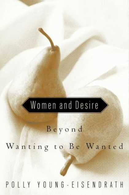 Harmony Books - Women and Desire: Beyond Wanting to Be Wanted