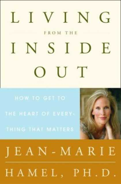 Harmony Books - Living from the Inside Out: How to Get to the Heart of Everything That Matters
