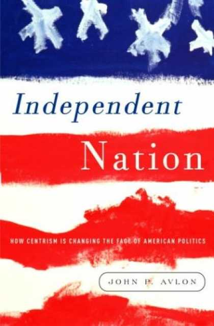 Harmony Books - Independent Nation: How the Vital Center Is Changing American Politics