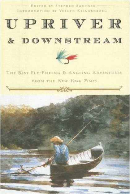 Harmony Books - Upriver and Downstream: The Best Fly-Fishing and Angling Adventures from the New
