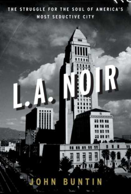 Harmony Books - L.A. Noir: The Struggle for the Soul of America's Most Seductive City