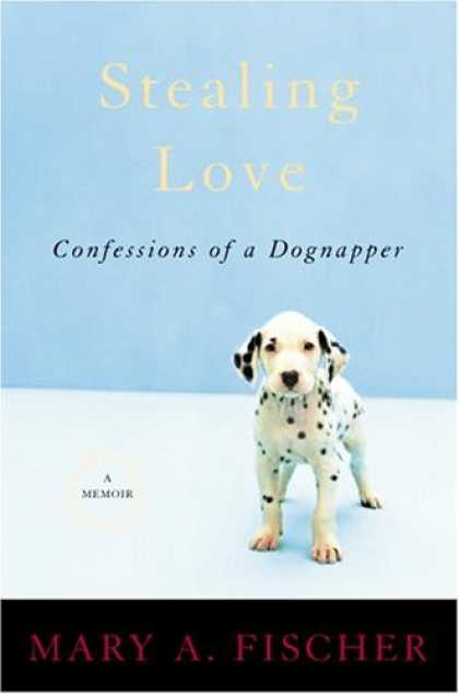 Harmony Books - Stealing Love: Confessions of a Dognapper--A Memoir
