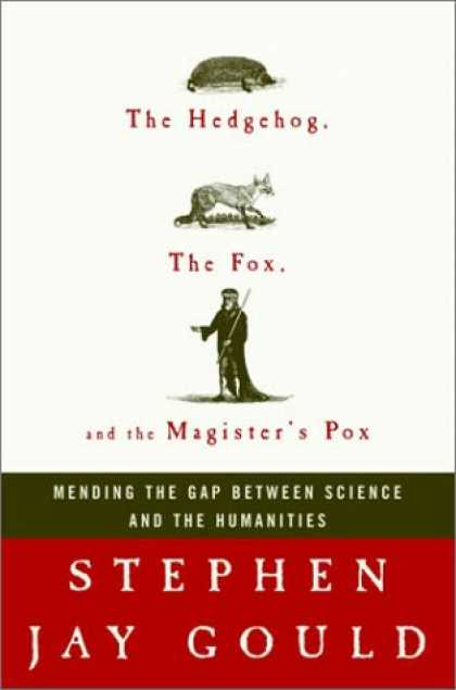 Harmony Books - The Hedgehog, the Fox, and the Magister's Pox: Mending the Gap Between Science a