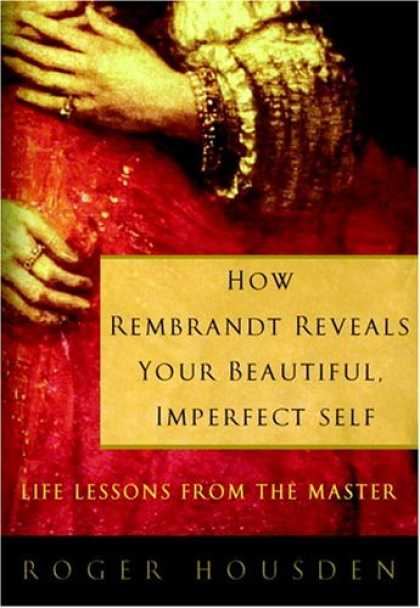 Harmony Books - How Rembrandt Reveals Your Beautiful, Imperfect Self: Life Lessons from the Mast