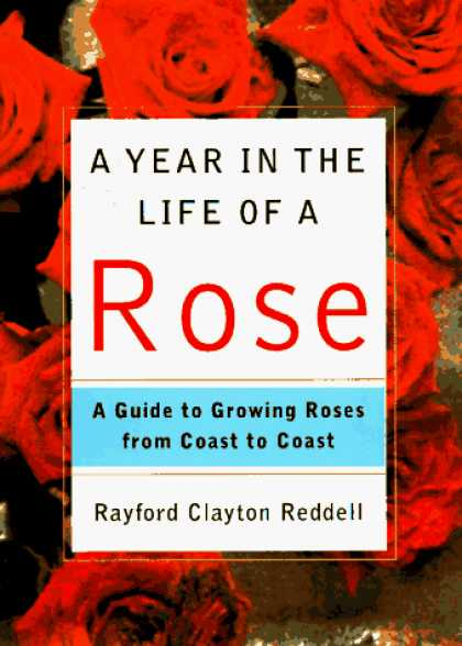 Harmony Books - A Year in the Life of a Rose: A Guide to Growing Roses from Coast to Coast