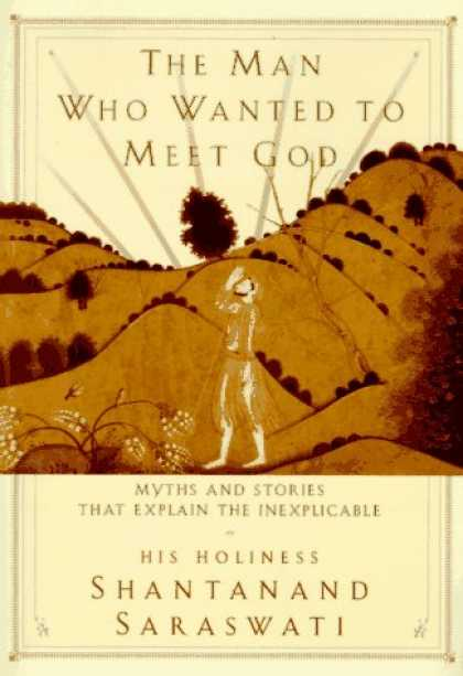 Harmony Books - The Man Who Wanted to Meet God: Myths and Stories that Explain the Inexplicable