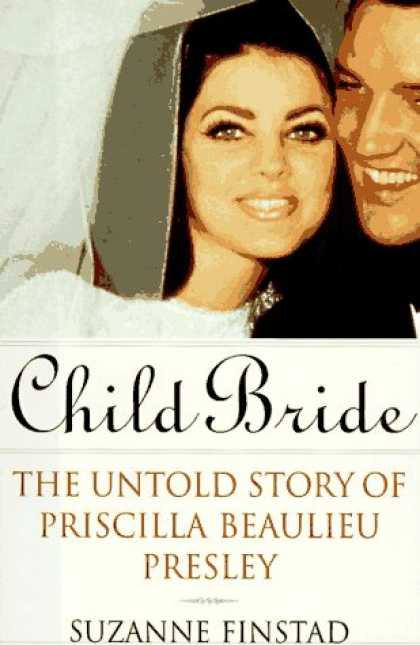 Harmony Books - Child Bride: The Untold Story of Priscilla Beaulieu Presley