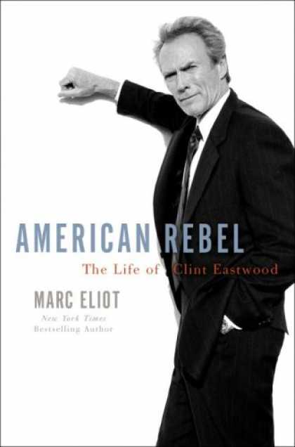 Harmony Books - American Rebel: The Life of Clint Eastwood