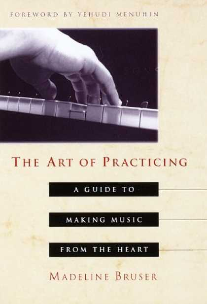 Harmony Books - The Art of Practicing: A Guide to Making Music from the Heart