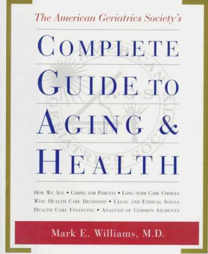 Harmony Books - The American Geriatrics Society's Complete Guide to Aging and Health: How We Age