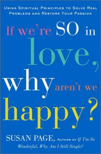 Harmony Books - If We're So In Love, Why Aren't We Happy?: Using Spiritual Principles to Solve R