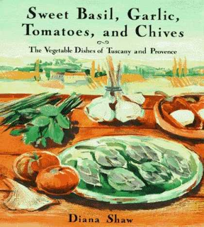 Harmony Books - Sweet Basil, Garlic, Tomatoes and Chives: The Vegetable Dishes of Tuscany and Pr