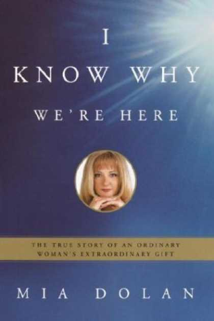 Harmony Books - I Know Why We're Here: The True Story of an Ordinary Woman's Extraordinary Gift