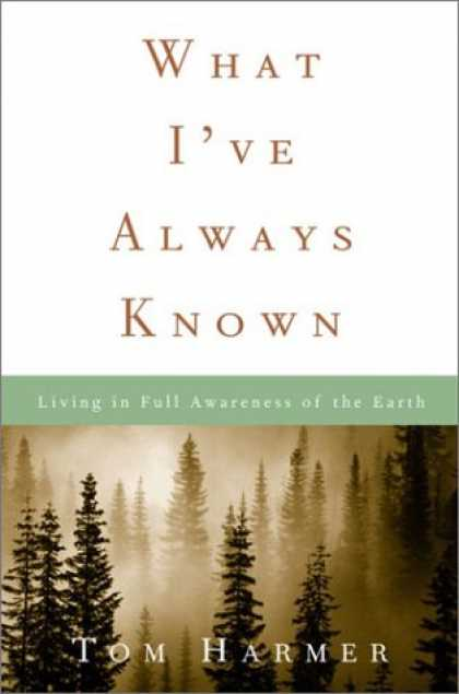 Harmony Books - What I've Always Known: Living in Full Awareness of the Earth