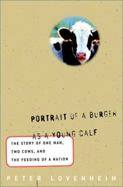 Harmony Books - Portrait of a Burger as a Young Calf: The Story of One Man, Two Cows, and the Fe