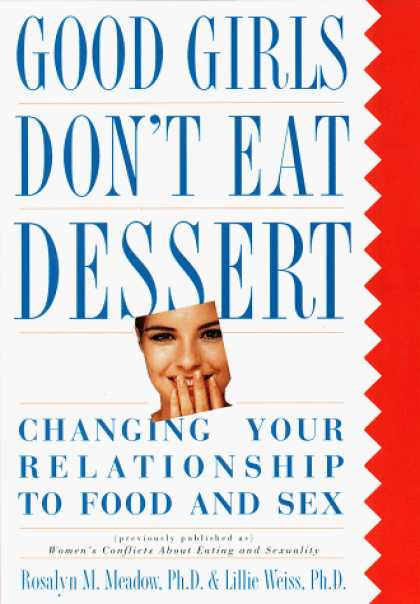 Harmony Books - Good Girls Don't Eat Dessert: Changing Your Relationship to Food and Sex