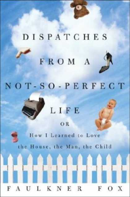 Harmony Books - Dispatches from a Not-So-Perfect Life: Or How I Learned to Love the House, the M