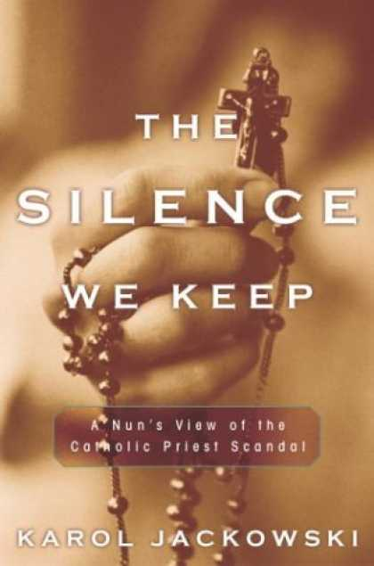 Harmony Books - The Silence We Keep: A Nun's View of the Catholic Priest Scandal