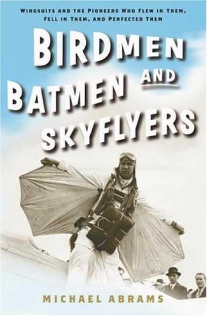 Harmony Books - Birdmen, Batmen, and Skyflyers: Wingsuits and the Pioneers Who Flew in Them, Fel