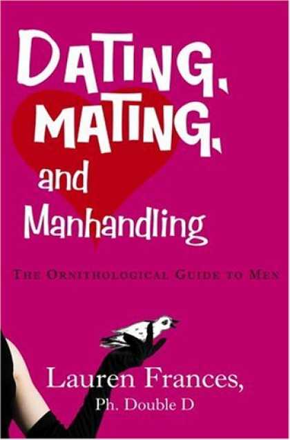 Harmony Books - Dating, Mating, and Manhandling: The Ornithological Guide to Men