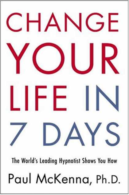 Harmony Books - Change Your Life in Seven Days: The World's Leading Hypnotist Shows You How