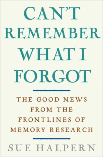 Harmony Books - Can't Remember What I Forgot: The Good News from the Front Lines of Memory Resea