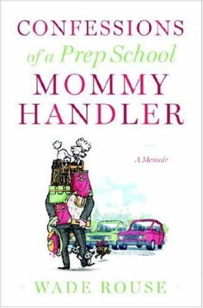 Harmony Books - Confessions of a Prep School Mommy Handler: A Memoir