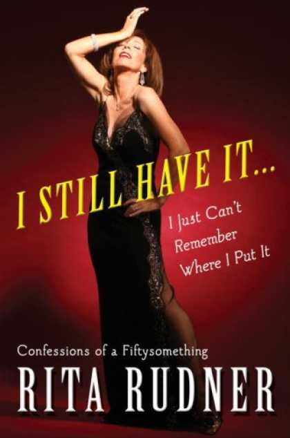 Harmony Books - I Still Have It . . . I Just Can't Remember Where I Put It: Confessions of a Fif