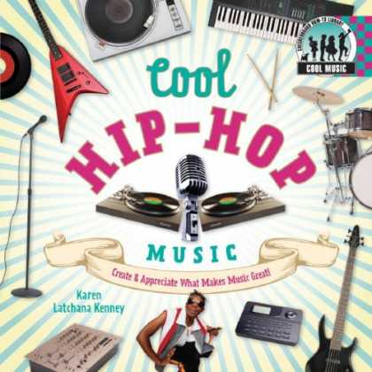 Hip Hop Books - Cool Hip-Hop Music: Create & Appreciate What Makes Music Great! (Cool Music)
