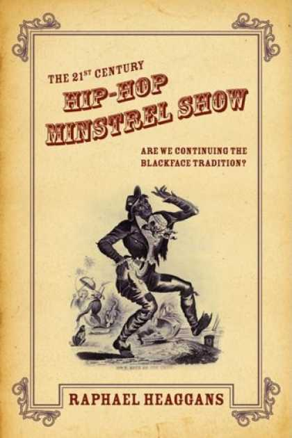 Hip Hop Books - The 21st Century Hip-Hop Minstrel Show: Are We Continuing the Blackface Traditio