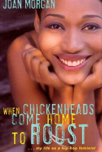 Hip Hop Books - When Chickenheads Come Home to Roost : My Life as A Hip Hop Feminist